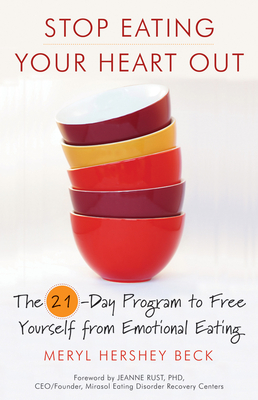 Stop Eating Your Heart Out: The 21-Day Program to Free Yourself from Emotional Eating Cover Image