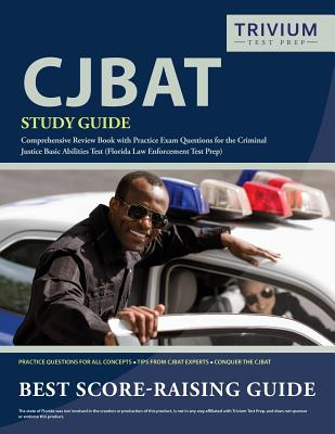 CJBAT Study Guide: Comprehensive Review Book with Practice Exam Questions for the Criminal Justice Basic Abilities Test (Florida Law Enfo Cover Image