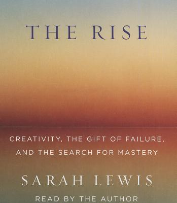The Rise: Creativity, the Gift of Failure, and the Search for Mastery Cover Image