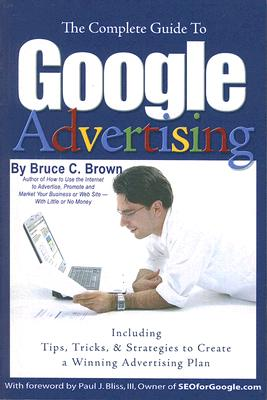The Complete Guide to Google Advertising: Including Tips, Tricks, & Strategies to Create a Winning Advertising Plan Cover Image