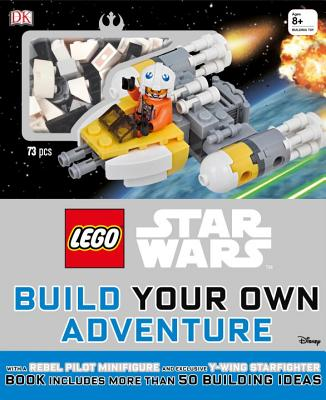 LEGO Star Wars: Build Your Own Adventure: With a Rebel Pilot Minifigure and Exclusive Y-Wing Starfighter (LEGO Build Your Own Adventure) Cover Image