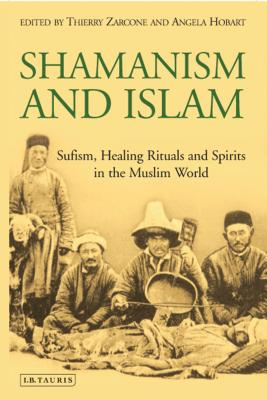 Shamanism and Islam: Sufism, Healing Rituals and Spirits in the Muslim World Cover Image