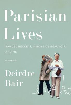 Parisian Lives: Samuel Beckett, Simone de Beauvoir, and Me: A Memoir Cover Image
