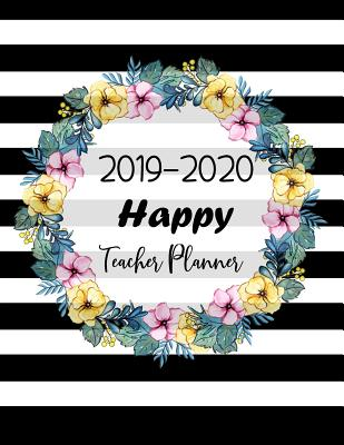 Happy Teacher Planner 2019-2020: Weekly and Monthly Time Management Lesson Planner for Teachers- Academic Year Lesson Plan and Record Book July 2019 - Cover Image