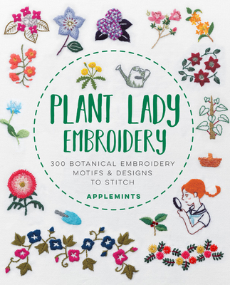 Plant Lady Embroidery: 300 Botanical Embroidery Motifs & Designs to Stitch Cover Image