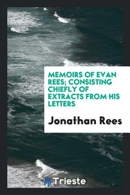 Memoirs of Evan Rees; Consisting Chiefly of Extracts from His Letters Cover Image