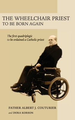 The Wheelchair Priest: To Be Born Again Cover Image