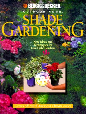 Shade Gardening: New Ideas and Techniques for Low-Light Gardens Cover Image