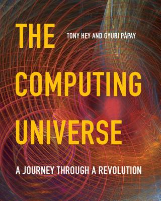 The Computing Universe: A Journey Through a Revolution