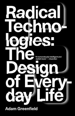 Radical Technologies: The Design of Everyday Life Cover Image