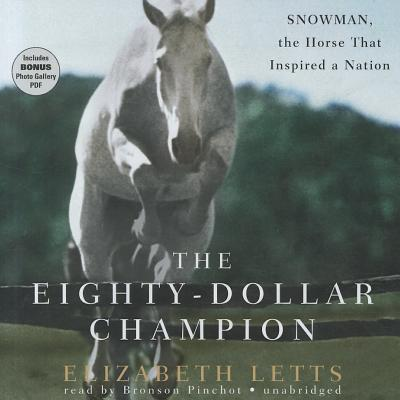 The Eighty-Dollar Champion: Snowman, the Horse That Inspired a Nation [With Bonus Photo Gallery CDROM] Cover Image