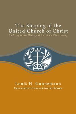Shaping of the United Church of Christ: An Essay in the History of American Christianity Cover Image
