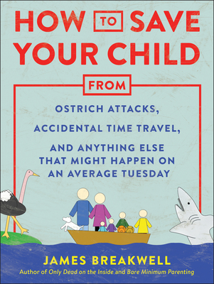 How to Save Your Child from Ostrich Attacks, Accidental Time Travel, and Anything Else That Might Happen on an Average Tuesday Cover Image