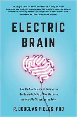 Electric Brain: How the New Science of Brainwaves Reads Minds, Tells Us How We Learn, and Helps Us Change for the Better Cover Image