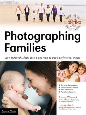 Photographing Families: Use Natural Light, Flash, Posing, and More to Create Professional Images Cover Image