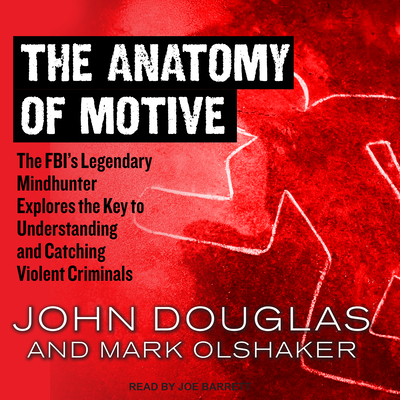 The Anatomy of Motive: The Fbi's Legendary Mindhunter Explores the Key to Understanding and Catching Violent Criminals Cover Image