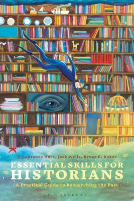 Essential Skills for Historians: A Practical Guide to Researching the Past Cover Image