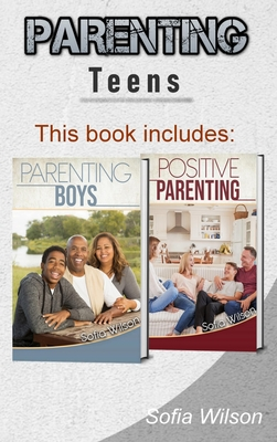 Parenting Teens: The Complete Guide on Parenting the modern Teen and having a Positive impact on your Boys. Learn how to become a more Cover Image