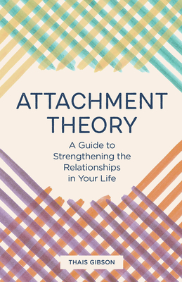 Attachment Theory: A Guide to Strengthening the Relationships in Your Life Cover Image