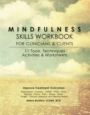 Mindfulness Skills Workbook for Clinicians and Clients: 111 Tools, Techniques, Activities & Worksheets Cover Image