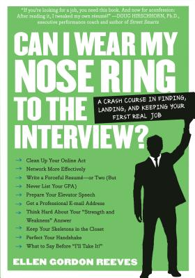 Can I Wear My Nose Ring to the Interview?:  A Crash Course in Finding, Landing, and Keeping Your First Real Job Cover Image