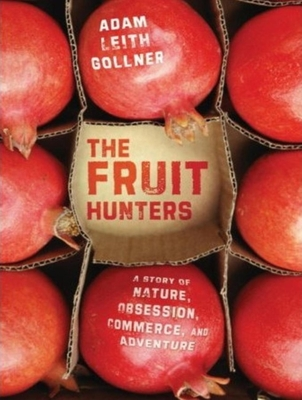 The Fruit Hunters: A Story of Nature, Adventure, Commerce