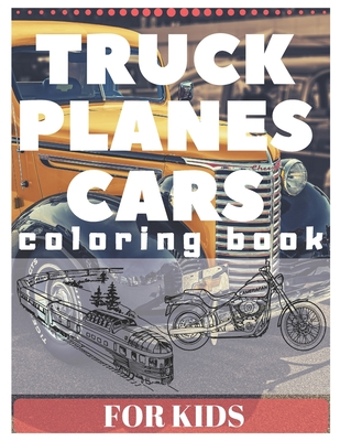 TRUCK PLANES CARS Coloring Book For Kids: excavator tractor motor bike boat and many more Cover Image