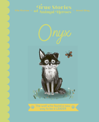 Onyx: The Wolf Who Found a New Way to be a Leader (True Stories of Animal Heroes) Cover Image