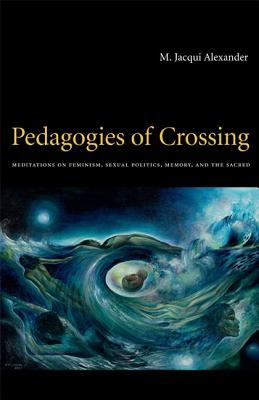 Pedagogies of Crossing: Meditations on Feminism, Sexual Politics, Memory, and the Sacred (Perverse Modernities) Cover Image