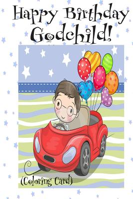 HAPPY BIRTHDAY GODCHILD! (Coloring Card): (Personalized Birthday Card for Boys): Inspirational Birthday Messages & Images! Cover Image
