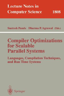 Compiler Optimizations for Scalable Parallel Systems: Languages, Compilation Techniques, and Run Time Systems (Lecture Notes in Computer Science #1808) Cover Image
