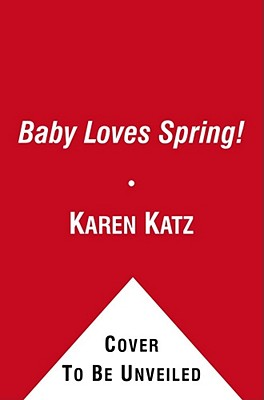 Baby Loves Spring!: A Karen Katz Lift-the-Flap Book Cover Image
