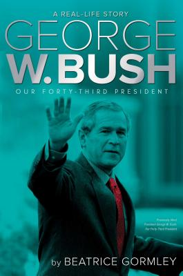 George W. Bush: Our Forty-Third President (A Real-Life Story) Cover Image