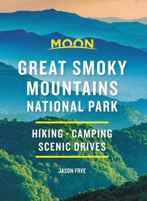 Moon Great Smoky Mountains National Park: Hike, Camp, Scenic Drives (Travel Guide) Cover Image