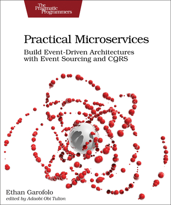 Practical Microservices: Build Event-Driven Architectures with Event Sourcing and Cqrs Cover Image