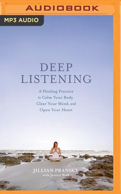 Deep Listening: A Healing Practice to Calm Your Body, Clear Your Mind, and Open Your Heart Cover Image