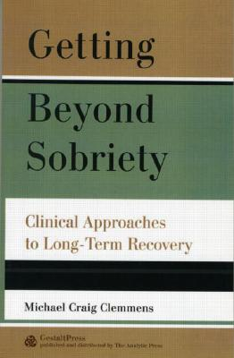 Getting Beyond Sobriety: Clinical Approaches to Long-Term Recovery Cover Image