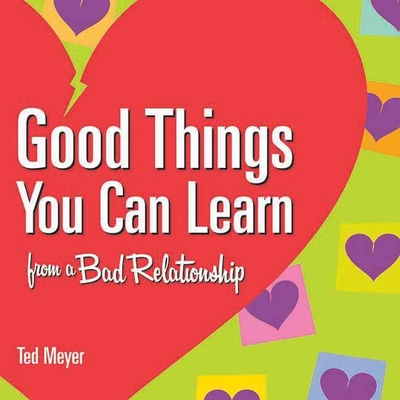Cover for Good Things You Can Learn from a Bad Relationship