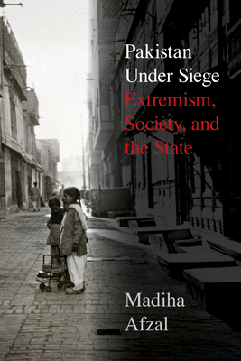 Pakistan Under Siege: Extremism, Society, and the State Cover Image