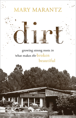 Dirt: Growing Strong Roots in What Makes the Broken Beautiful Cover Image