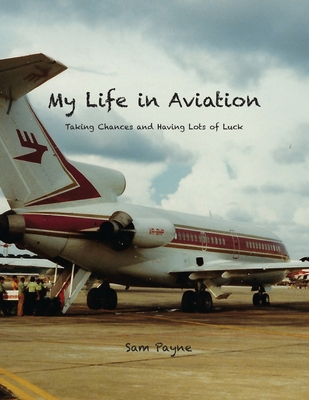My Life in Aviation Taking Chances and Having Lots of Luck Cover Image