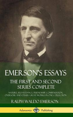 Emerson's Essays: The First and Second Series Complete - Nature, Self-Reliance, Friendship, Compensation, Oversoul and Other Great Works Cover Image
