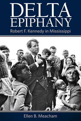 Delta Epiphany: Robert F. Kennedy in Mississippi Cover Image
