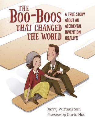 The Boo-Boos That Changed the World: A True Story About an Accidental Invetion (Really) by Barry Wittenstein
