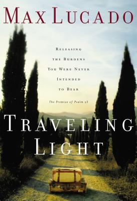 Traveling Light: Releasing the Burdens You Were Never Intended to Bear Cover Image