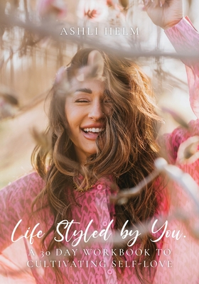 Life Styled by You: a 30 day workbook to cultivating self love Cover Image
