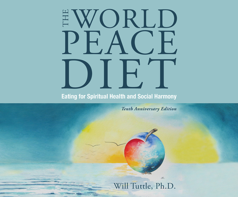 The World Peace Diet: Eating for Spiritual Health and Social Harmony Cover Image
