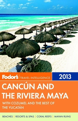 Fodor's Cancun and the Riviera Maya 2013: with Cozumel and the Best of the Yucatan Cover Image