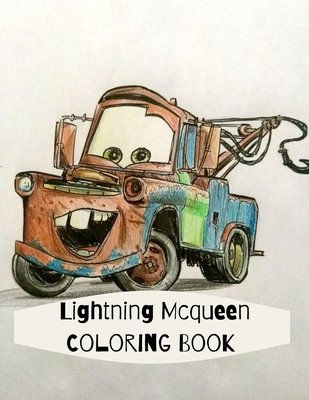 Lightning Mcqueen Coloring Book: High Caliber Of Lightning Mcqueen Coloring Books For Kids And Adults Paperback 8,5 * 11 inch 100 pages Cover Image