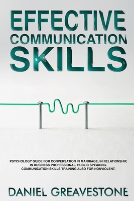 Effective Communication Skills: Psychology Guide for Conversation in Marriage, in Relationship, in Business Professional, Public Speaking. Communicati Cover Image